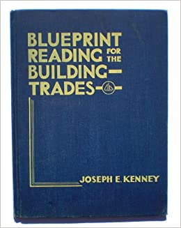 Blueprint reading for the building trades joseph e kenney amazon blueprint reading for the building trades joseph e kenney amazon books malvernweather Images