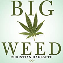 Big Weed: An Entrepreneur's High-Stakes Adventures in the Budding Legal Marijuana Business Audiobook by Joseph D'Agnese, Christian Hageseth Narrated by Christian Hageseth