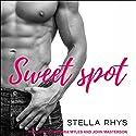 Sweet Spot: Irresistible Series, Book 1 Hörbuch von Stella Rhys Gesprochen von: John Masterson, Cassandra Myles