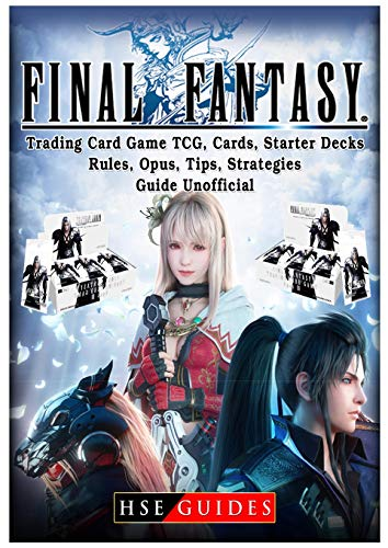 Final Fantasy Trading Card Game Tcg, Cards, Starter Decks, Rules, Opus, Tips, Strategies, Guide Unofficial (Best Trading Card Games Android)