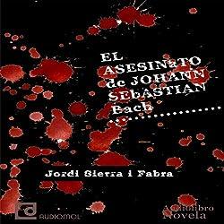 El asesinato de Johann Sebastian Bach [The Murder of Johann Sebastian Bach]