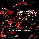 El asesinato de Johann Sebastian Bach [The Murder of Johann Sebastian Bach] | Jordi Sierra i Fabra