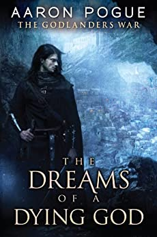 The Dreams of a Dying God (The Godlanders War Book 1) by [Pogue, Aaron]