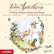 Frühling, Sommer, Herbst und Winter: Ein schönes Jahr im Heckenrosenweg (Tilda Apfelkern) | Andreas H. Schmachtl