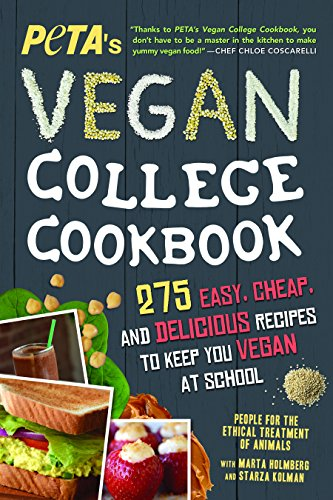 PETA'S Vegan College Cookbook: 275 Easy, Cheap, and Delicious Recipes to Keep You Vegan at School by PETA