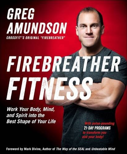 Firebreather Fitness: Work Your Body, Mind, and Spirit into the Best Shape of Your Life
