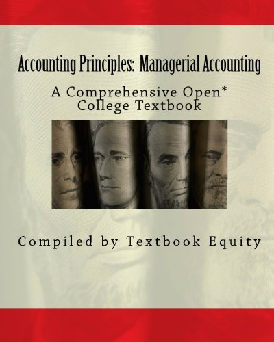 Accounting Principles: Managerial Accounting: A Comprehensive Open* College Textbook