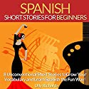 Spanish Short Stories for Beginners: 8 Unconventional Short Stories to Grow Your Vocabulary and Learn Spanish the Fun Way! Hörbuch von Olly Richards Gesprochen von: Susana Larraz
