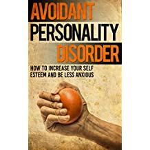 Avoidant Personality Disorder: How to Increase Your Self Esteem and be less Anxious