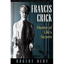 Francis Crick: Hunter of Life's Secrets (English Edition)