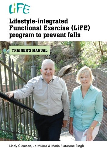 Lifestyle-integrated Functional Exercise (LiFE) program to prevent falls: trainer's manual