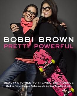 Bobbi Brown Pretty Powerful by [Brown, Bobbi]