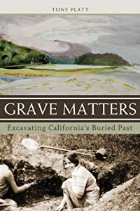 Grave Matters: Excavating California's Buried Past from Heyday