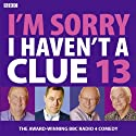 I'm Sorry I Haven't a Clue 13 Radio/TV Program by Humphrey Lyttelton Narrated by Tim Brooke-Taylor, Barry Cryer, Graeme Garden