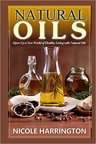 Book Natural Oils: Open Up a New World of Healthy Living with Natural Oils