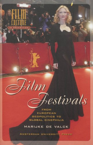 Film Festivals: From European Geopolitics to Global Cinephilia (Film Culture in Transition)