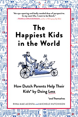 The Happiest Kids in the World: How Dutch Parents Help Their Kids (and Themselves) by Doing Less cover