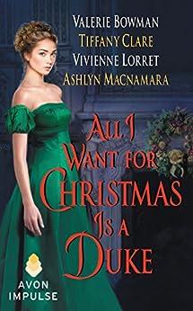 All I Want for Christmas Is a Duke by [Lorret, Vivienne, Bowman, Valerie, Clare, Tiffany, Macnamara, Ashlyn]
