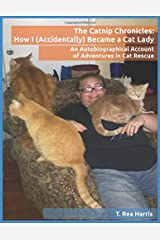 The Catnip Chronicles: How I (Accidentally) Became a Cat Lady: An Autobiographical Account of Adventures in Cat Rescue Paperback