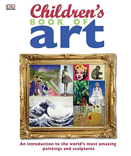 Children's Book of Art: An Introduction to the World's Most