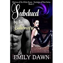 Subdued by the Billionaire - Nostalgia of Pain Series Book 2: The Mistress of the White Room - Alpha Romance Stories about Pain, Control, and Revenge (Nostalgia ... of Pain - The Mistress of the White Room)
