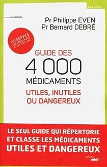 Guide des 4000 médicaments utiles, inutiles ou dangereux par Even