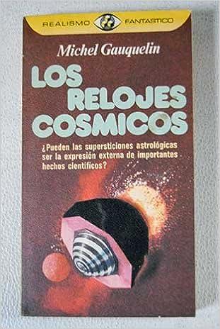 Los relojes cósmicos: Michel.- GAUQUELIN: 9788401470172: Amazon.com: Books