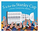 img - for S is for the Stanley Cup: A Hockey Championship Alphabet (Sleeping Bear Alphabet Books) book / textbook / text book