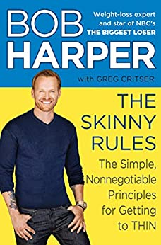 The Skinny Rules: The Simple, Nonnegotiable Principles for Getting to Thin by [Harper, Bob, Critser, Greg]