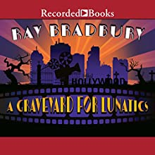 A Graveyard for Lunatics: Another Tale of Two Cities Audiobook by Ray Bradbury Narrated by Andrew Garman