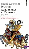 Royauté, renaissance et réforme, 1483-1559 par Janine Garrisson