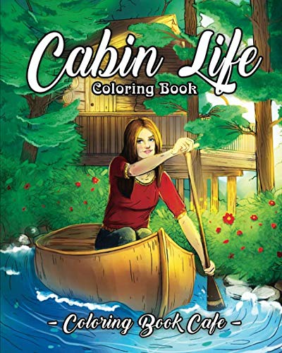 Cabin Life Coloring Book: An Adult Coloring Book Featuring Relaxing Cabin Vacation Scenes, Majestic Mountains and Beautiful Wildlife Designs ()