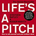 Life's a Pitch: How to Sell Yourself and Your Brilliant Ideas Audiobook by Stephen Bayley, Roger Mavity Narrated by Stephen Bayley, Roger Mavity, Roy McMillan, Wayne Forester, Emily Bevan