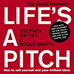 Life's a Pitch: How to Sell Yourself and Your Brilliant Ideas | Stephen Bayley,Roger Mavity