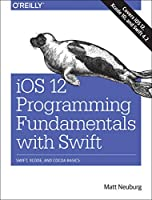 iOS 12 Programming Fundamentals with Swift: Swift, Xcode, and Cocoa Basics Front Cover