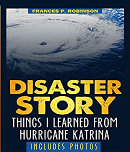 After a Disaster: What to Expect: Things I Learned from Hurricane Katrina by [Robinson, Frances]
