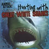 Hunting with Great White Sharks, Hunter Reynolds, 1433970767