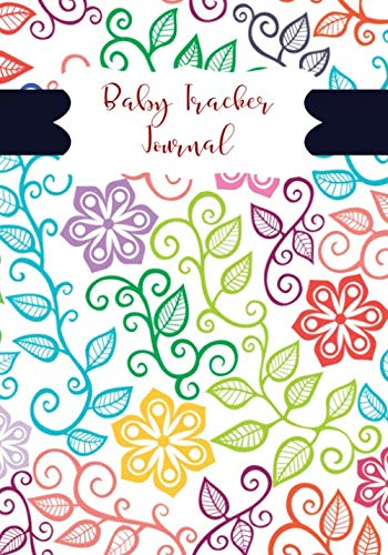 Baby Tracker Journal: Baby Health Journal Keeper Journal, Vaccine, Symptoms, Illness, Growth, Treatment History Tracker, Health Record Daily Journal, ... Mum, Bridal Showers, (Child Care Logs) ()
