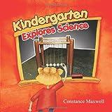 Kindergarten Explores Science, Constance Maxwell, 1481759841