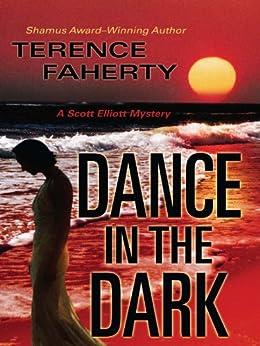 Dance in the Dark (A Scott Elliott Mystery) by [Faherty, Terence]