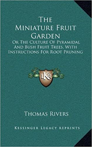Book The Miniature Fruit Garden: Or The Culture Of Pyramidal And Bush Fruit Trees, With Instructions For Root Pruning