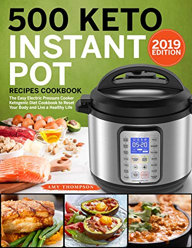 500 Keto Instant Pot Recipes Cookbook: The Easy Electric Pressure Cooker Ketogenic Diet Cookbook to Reset Your Body and Live a Healthy Life (Best Diabetic Cookbook 2019)