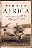 My Heart Is Africa, Scott Griffin, 1770893121