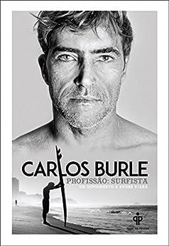 Carlos Burle - Profissão: Surfista por [Viana, André]