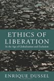 img - for Ethics of Liberation: In the Age of Globalization and Exclusion (Latin America Otherwise) book / textbook / text book