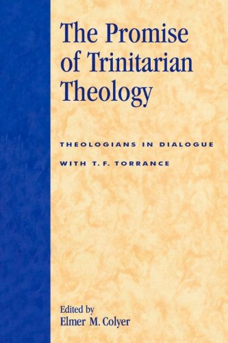 The Promise of Trinitarian Theology: Theologians in Dialogue with T. F. Torrance