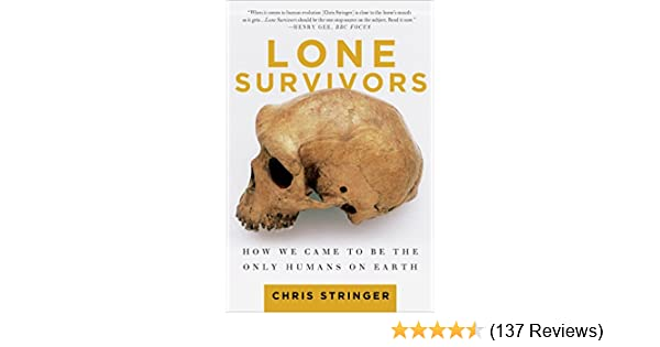 Lone survivors how we came to be the only humans on earth kindle lone survivors how we came to be the only humans on earth kindle edition by chris stringer politics social sciences kindle ebooks amazon fandeluxe Gallery