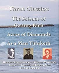 Three Classics: The Science of Getting Rich, Acres of Diamonds, as a Man Thinketh - The Most Famous Works of Wallace D. Wattles, Russe: The Science of ... Conwell, and James Allen All in One Volume!