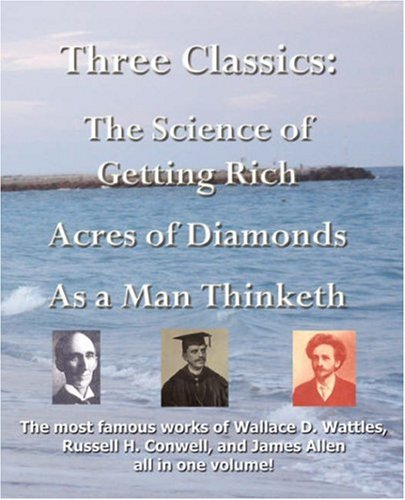 Three Classics: The Science of Getting Rich, Acres of Diamonds, as a Man Thinketh - The Most Famous Works of Wallace D.