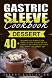 Gastric Sleeve Cookbook: DESSERT - 40+ Easy and skinny low-carb, low-sugar, low-fat bariatric-friendly Fudge, Truffles, Cakes, Pudding, Mousse, ... Bariatric Cookbook Series) (Volume 3)